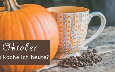 Und was koche ich heute – Rezepte für Oktober